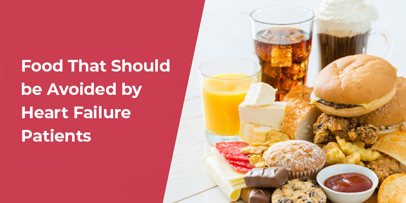 Food That Should be Avoided by Heart Failure Patients - BM Birla Hospital
