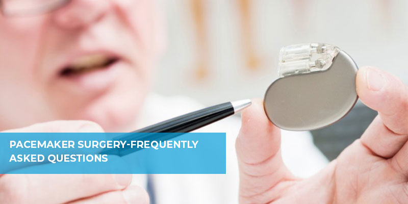 Pacemaker Surgery-Frequently Asked Questions